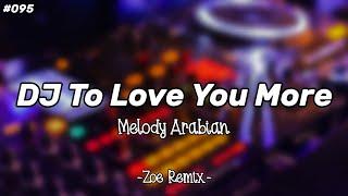 DJ To Love You More Celine Dion (Melodi Arabian) - Bang Zoe RMX