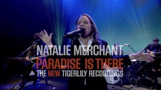 Natalie Merchant - Paradise Is There (Trailer)