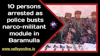 10 persons arrested as police busts narco-militant module in Baramulla, Cash, Heroin, Arms & Ammunit