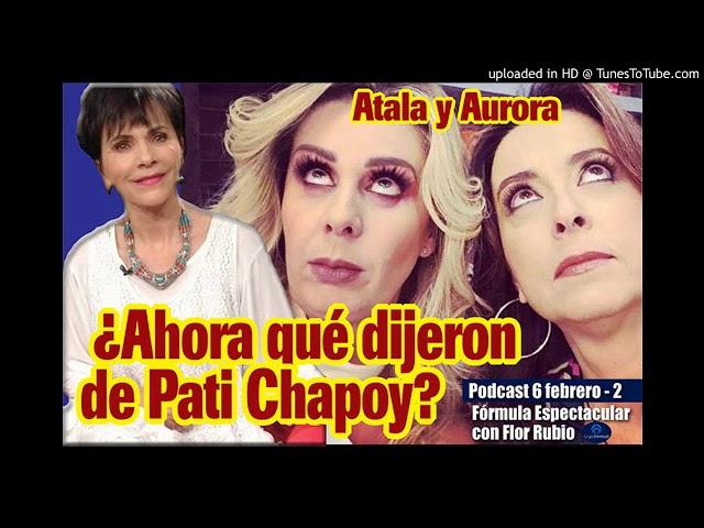 ATALA Y AURORA, ¿QUÉ DIJERON AHORA DE PATI CHAPOY? FÓRMULA ESPECTACUALR CON FLOR RUBIO 6 FEB 2A