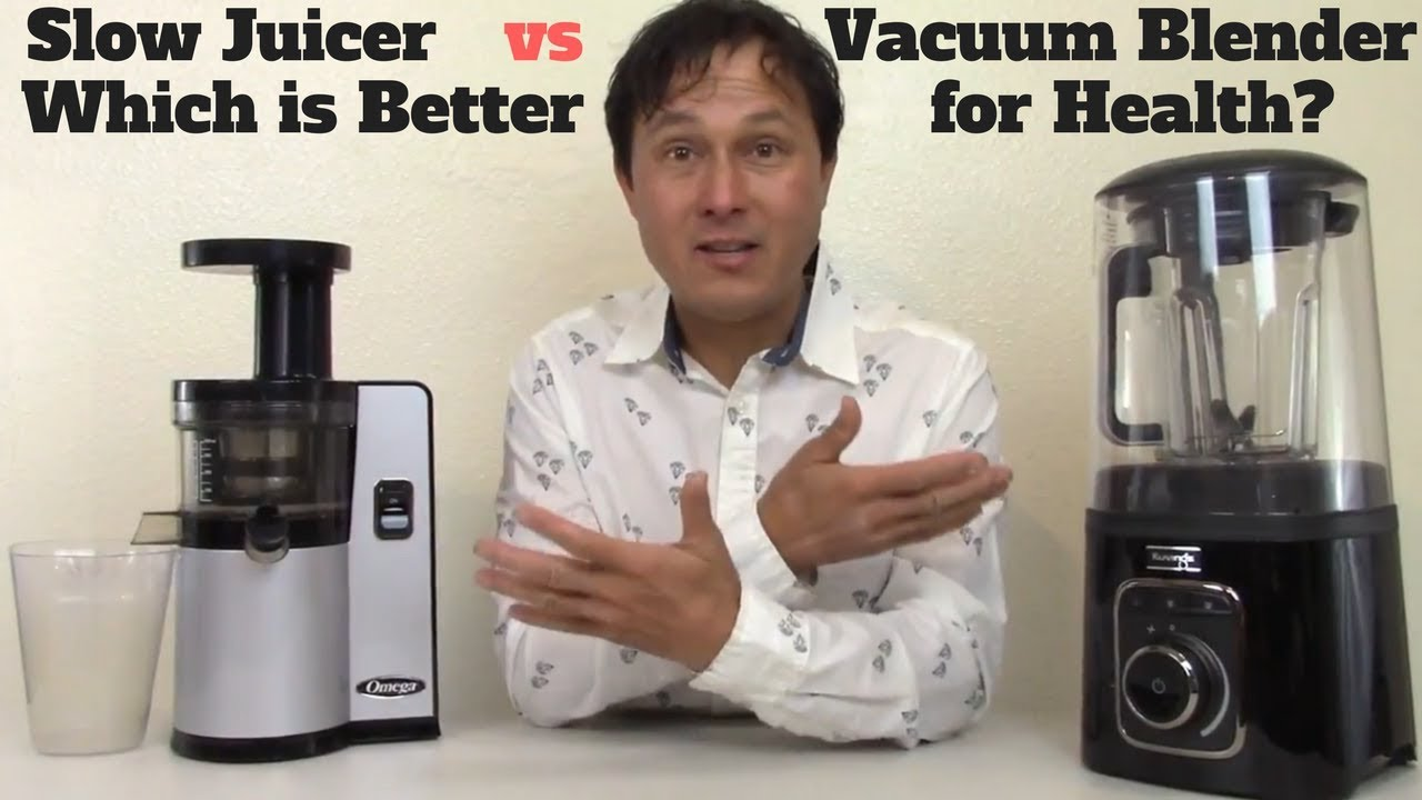 Why Slow Juicer Is Better : Slow Juicer vs vacuum Blender Which is Better for Health ...