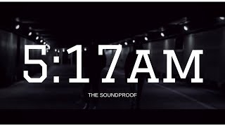 5:17 am - The SoundProof | Official Music Video