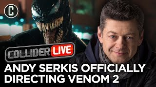 It's Official: Andy Serkis to Direct Venom 2 - Collider Live #191