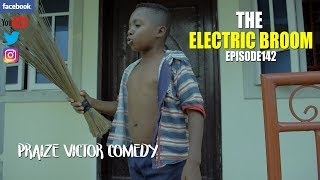 THE ELECTRIC BROOM episode142  PRAIZE VICTOR COMEDY