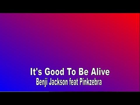 It's Good To Be Alive 🇺🇸 Benji Jackson feat Pinkzebra