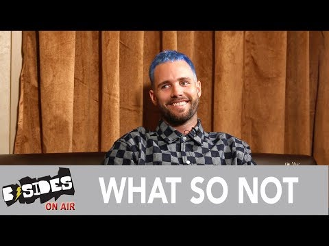 B-Sides On-Air: Interview - What So Not Talks Drumming Influences, Debut Album