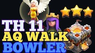 Clash of clans ll AQ walk Bowler 3 star TH 11