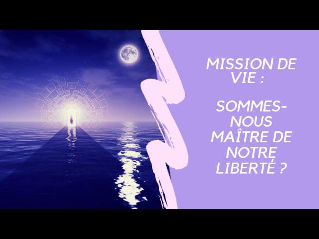 Mission de vie : sommes-nous maître de notre liberté?
