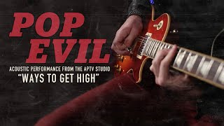 "APTV Sessions: POP EVIL - ""Ways To Get High"""