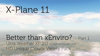 Download Better than xEnviro? Ultra Weather XP 2.0 combined with HD Unique Clouds Variety Pack (Part 1)