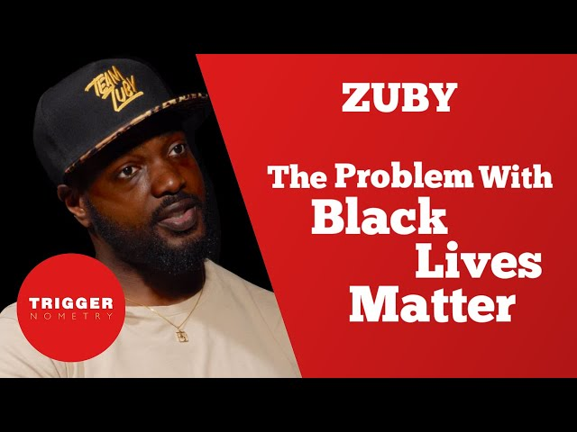 Zuby - The Problem with Black Lives Matter