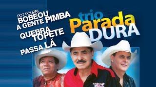 Baixar Trio Parada Dura - Pout Pourri - Bobeou a gente pimba /Quebra Topete / Passa lá