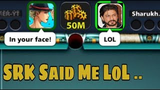 SRK Said me a Lol... to Know who is the winner you have to watch the video - 8 Ball Pool
