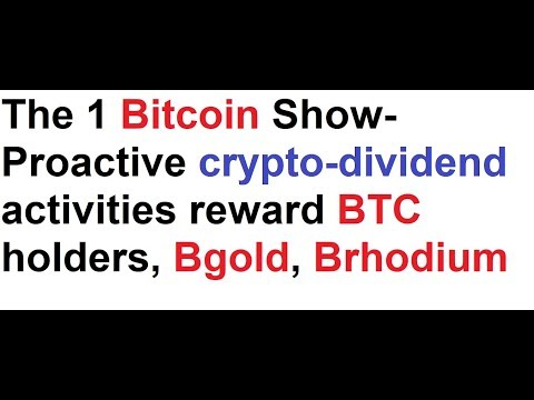 The 1 Bitcoin Show- Proactive crypto-dividend activities reward BTC holders, Bgold, Brhodium