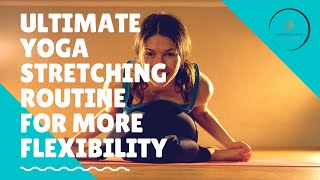 Ultimate vinyasa yoga stretching routine for more flexibility