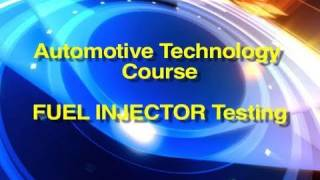 Automotive Technology Course | Fuel Injector Testing Procedures