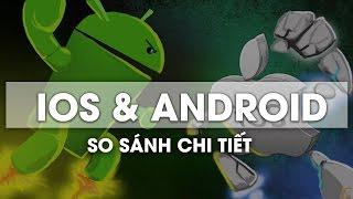 So sánh chi tiết IOS và Android, đại chiến hệ điều hành