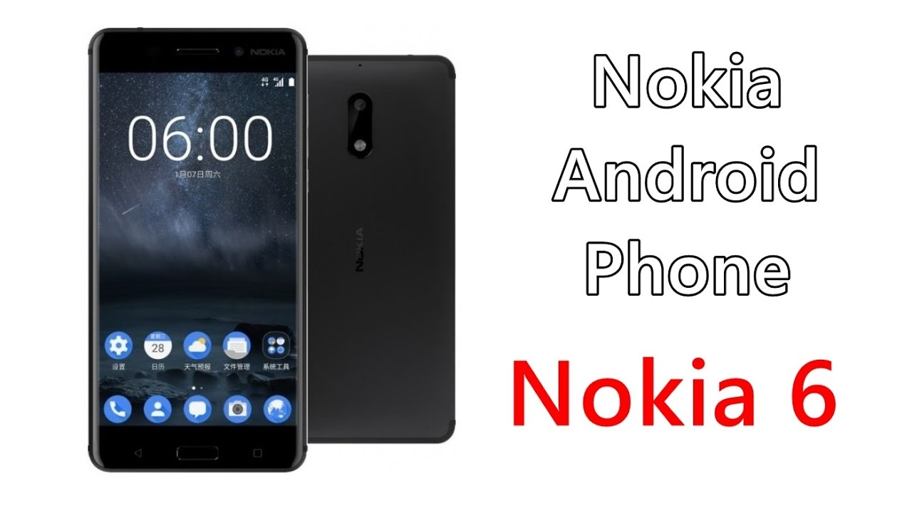 Phone Android Phone From Nokia nokia 6 the android phone specs features release date