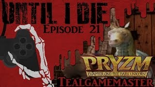 Until I Die - Episode 21: Pryzm Chapter One: The Dark Unicorn