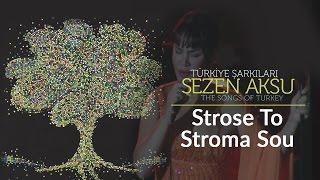 Sezen Aksu - Strose To Stroma Su | Türkiye Şarkıları  - The Songs of Turkey