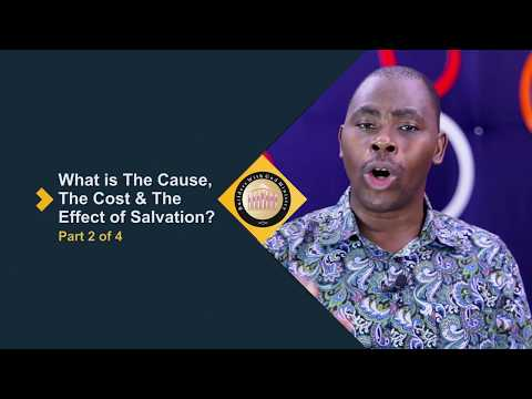 What is The Cause, The Cost & The  Effect of Salvation - Part 3of4