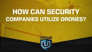 How Can Security Companies Utilize Drones?