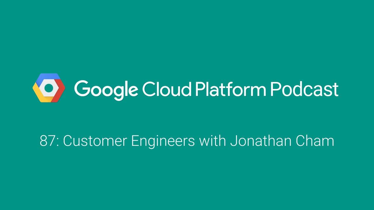 Customer Engineers with Jonathan Cham: GCPPodcast 87 - YouTube
