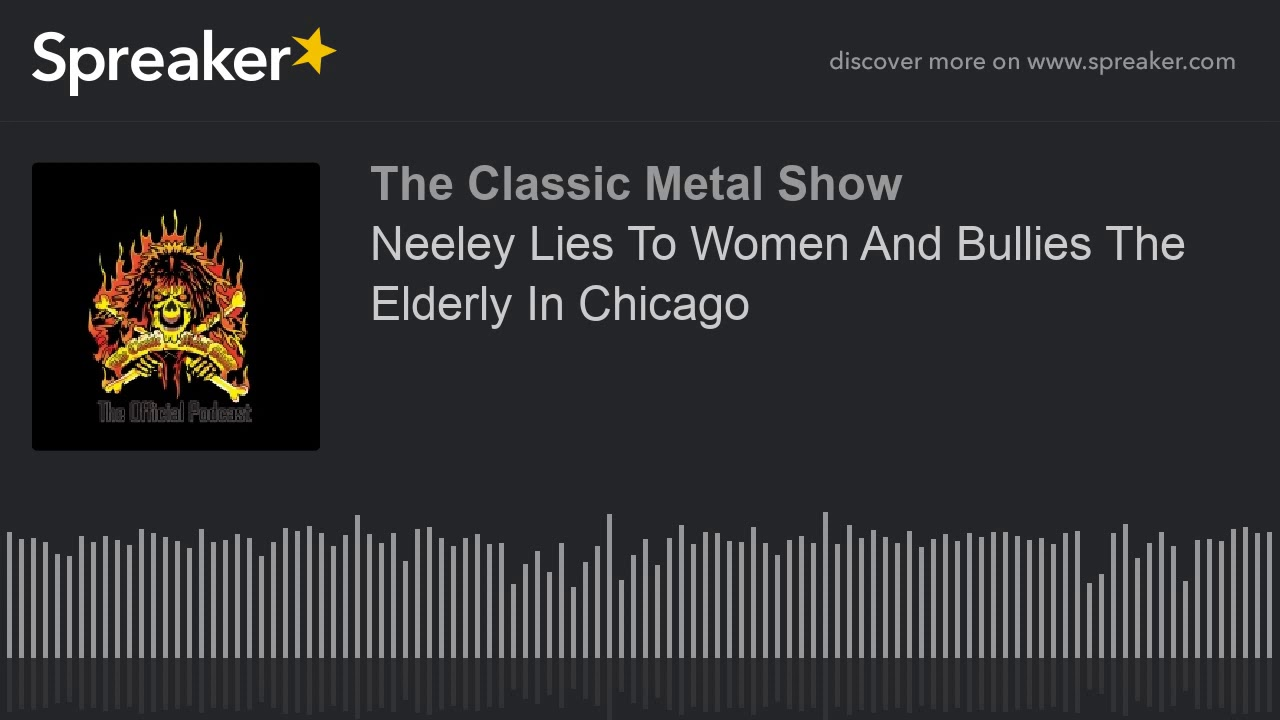 Neeley Lies To Women And Bullies The Elderly In Chicago