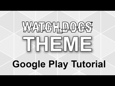 (REMOVED)Watch Dogs Theme Tutorial for Google Play