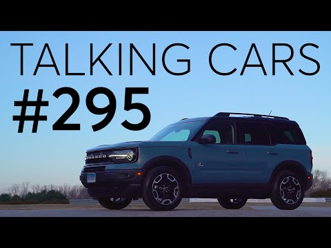 2021 Ford Bronco Sport First Impressions; New Chevrolet Bolt EUV | Talking Cars #295