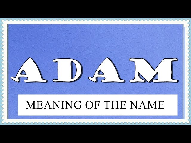 MEANING OF THE NAME ADAM WITH FUN FACTS AND HOROSCOPE