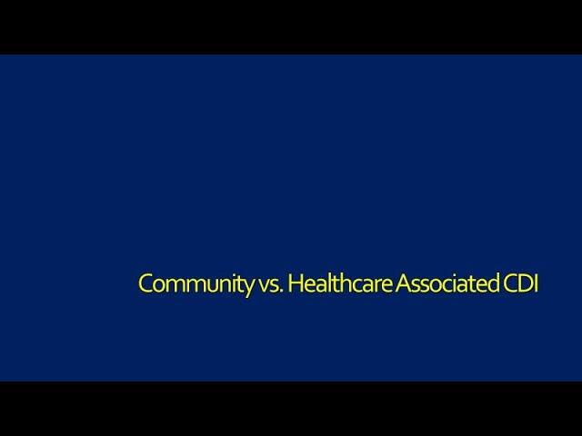 Healthcare vs. Community Associated CDI