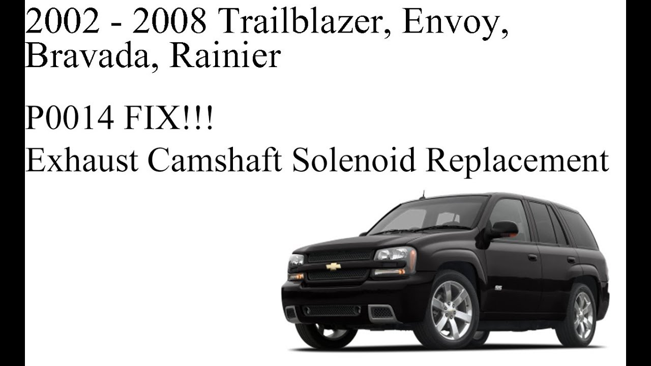 P0014 Fix P0013 Trailblazer Envoy Bravada Rainier Youtube Chevy Blazer Codes