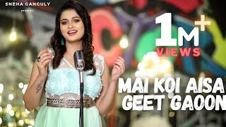 Main Koi Aisa Geet Gaoon   Cover song   Sneha Ganguly   Arnab Chowdhury