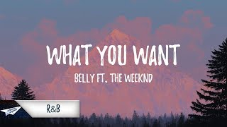 Belly What You Want Lyrics Ft. The Weeknd.mp3