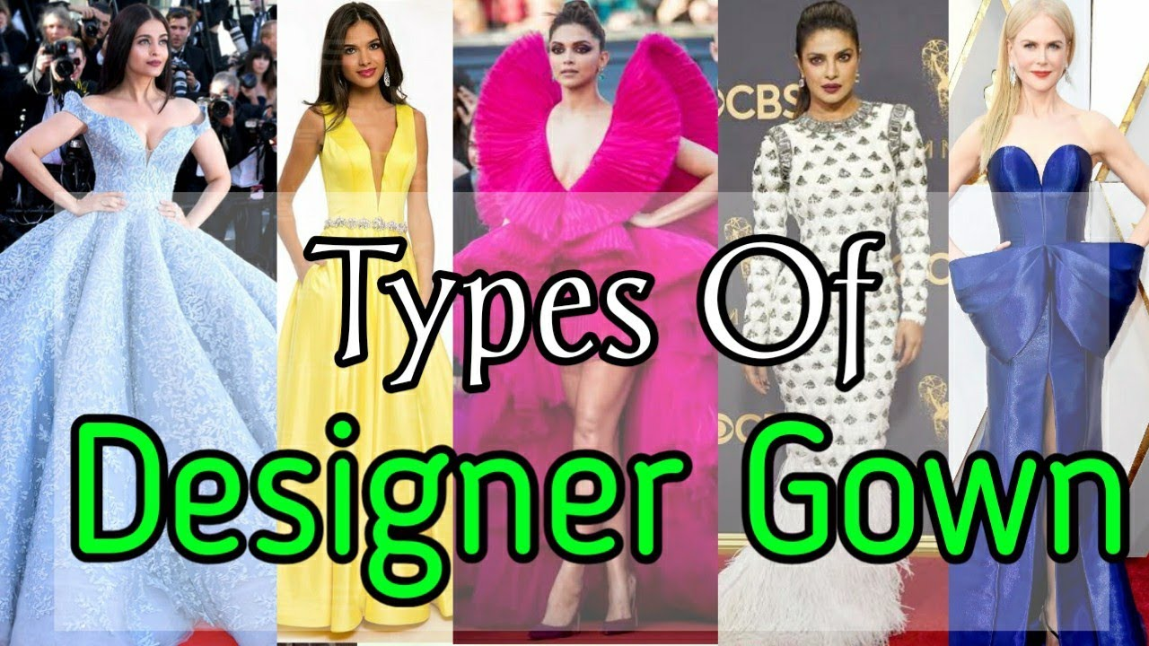 20 Types Of Designer Gown Fashion Lover Should Know Party Red Carpet Gowns Youtube