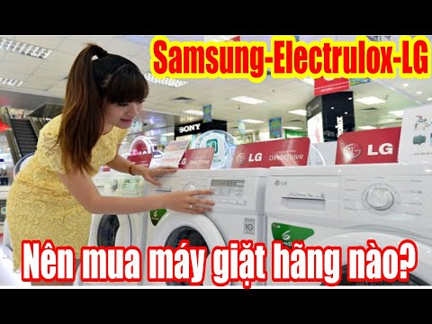Nên mua máy giặt hãng nào? dòng cửa ngang Electrolux, Samsung hay LG. Các bác nên biết trước khi mua