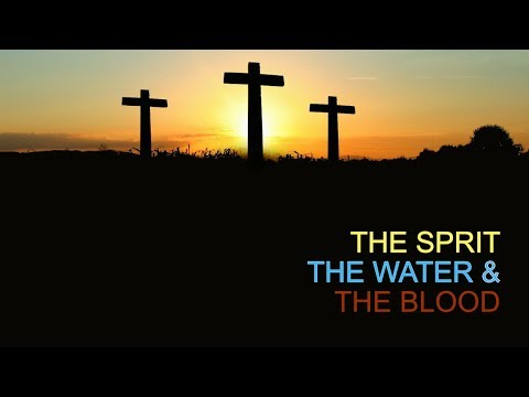 1 JOHN 5  The Spirit, the water, and the Blood