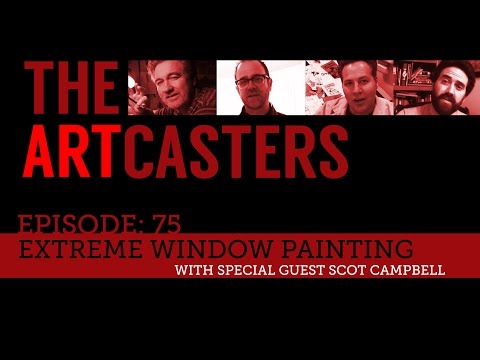Artcasters Live Chat 75 with guest Scot Campbell the Window Painter