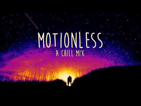 |~Motionless~|A Chill Mix -  |~EDEN, Jaymes Young, Blackbear and more~|