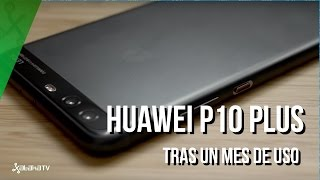 Huawei P10 Plus, tras un mes de uso: una opción muy equilibrada