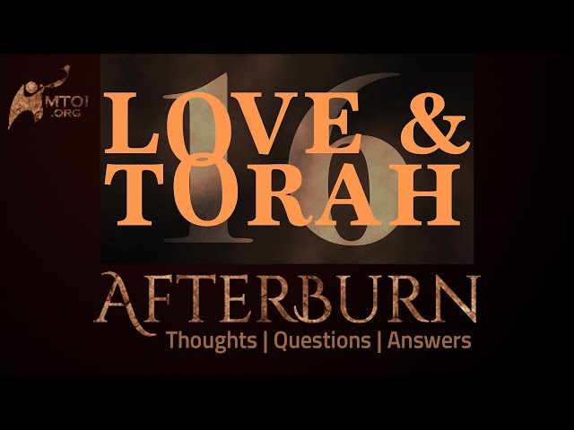 Afterburn | Thoughts, Q&A on Love and Torah | Part 16