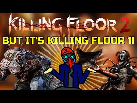 Killing Floor 2   BUT IT IS KILLING FLOOR 1! A Very Awesome Gameplay Mod! (Classic Kf Mod)
