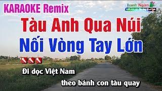 LK Tàu Anh Qua Núi - Nối Vòng Tay Lớn Karaoke Remix Tiền Chiến 2019 | Nhạc Sống Thanh Ngân