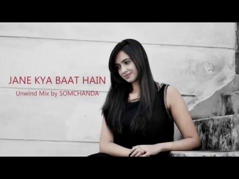 Jaane Kya Baat Hain (The Unwind Mix) by Somchanda