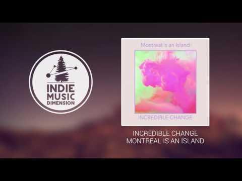 Incredible Change - Montreal Is An Island