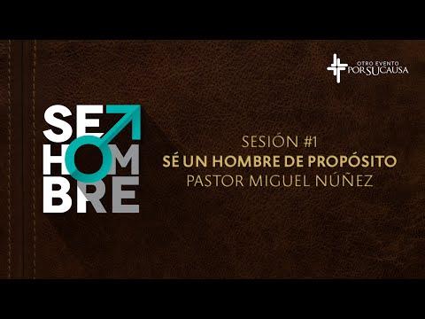 Sé un hombre de propósito — Pastor Miguel Núñez