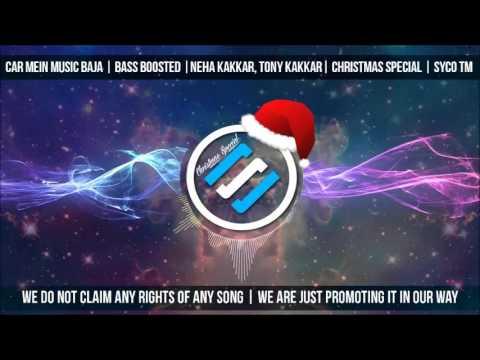Car Mein  Baja  Bass Boosted Neha Kakkar Tony Kakkar Christmas Special  Syco TM