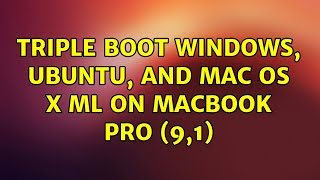 Ubuntu: Triple Boot Windows, Ubuntu, and Mac OS X ML on Macbook Pro (9,1) (3 Solutions!!)