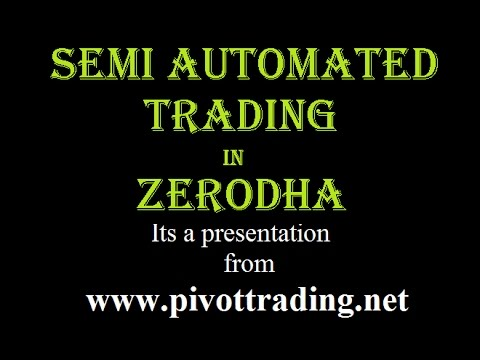 Semi Automated Trading in NSE & Commodity using Pivottrading.Net & Zerodha (www.pivottrading.co.in)